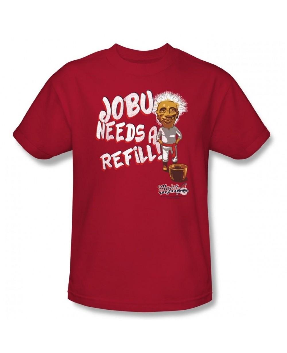7bbce3f529a More Views. Jobu Needs A Refill Major League T-Shirt