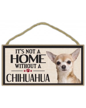 It's Not a Home Without a Chihuahua Wood Sign